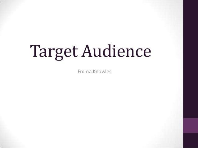 Target Audience     Emma Knowles