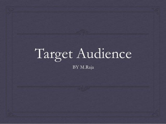 Target Audience BY M.Raja
