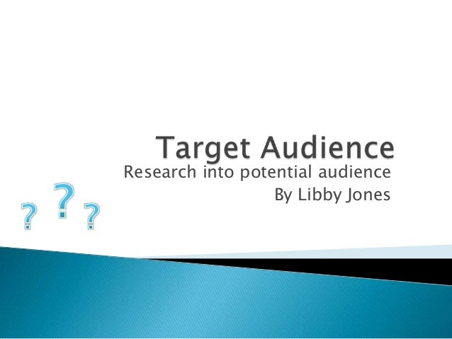 Research into potential audience By Libby Jones