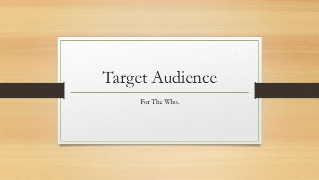 Target Audience For The Who.