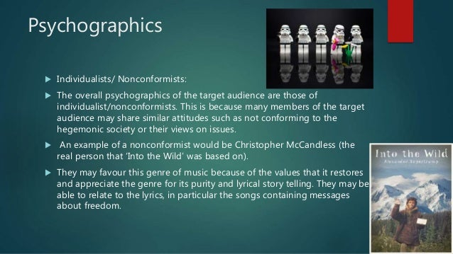 Psychographics  Individualists/ Nonconformists:  The overall psychographics of the target audience are those of individu...