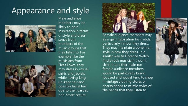 Appearance and style Male audience members may be likely to gain inspiration in terms of style and dress sense from member...
