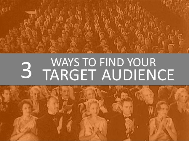 3 WAYS TO FIND YOUR TARGET AUDIENCE
