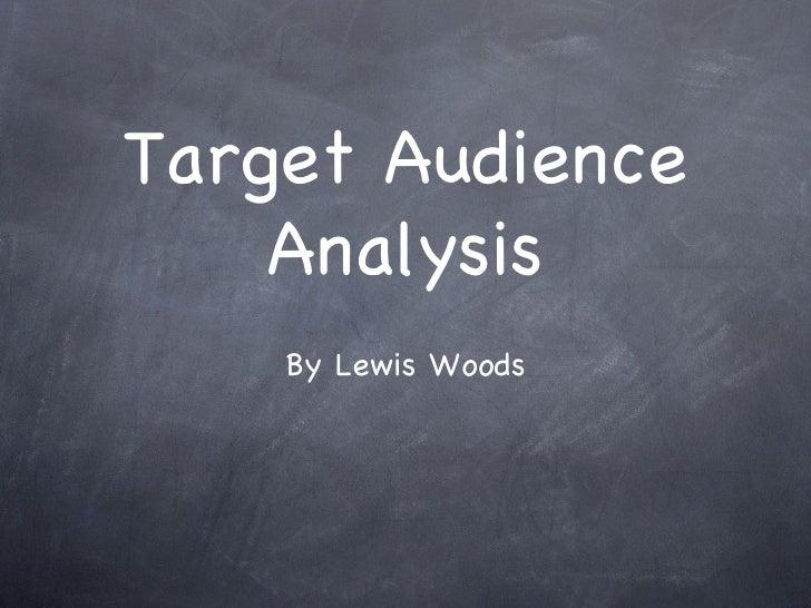 Target Audience    Analysis    By Lewis Woods