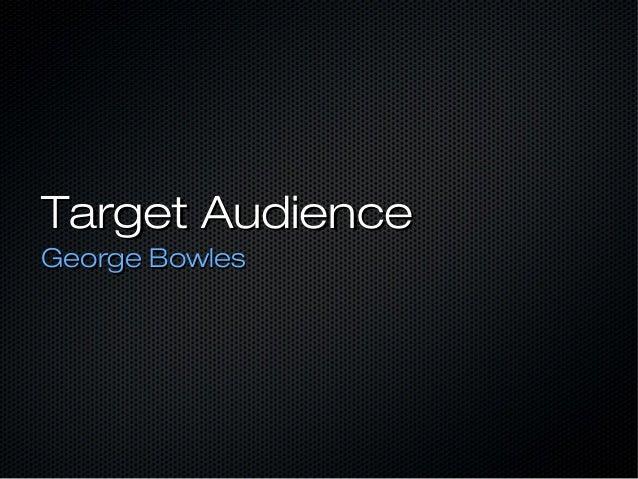 Target Audience George Bowles