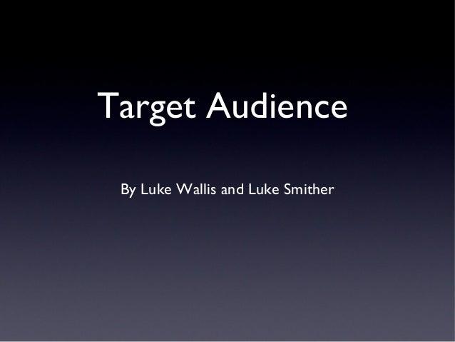 Target Audience By Luke Wallis and Luke Smither