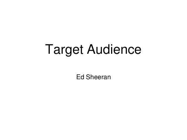 Target Audience    Ed Sheeran