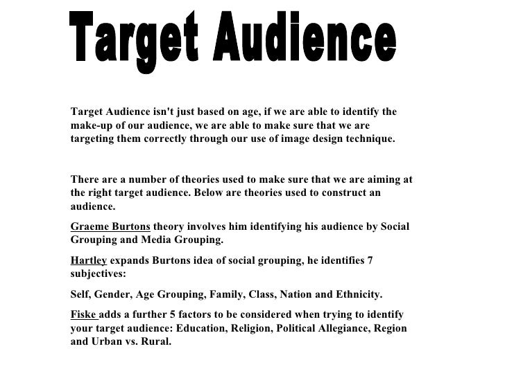 Target Audience Target Audience isn't just based on age, if we are able to identify the make-up of our audience, we are ab...