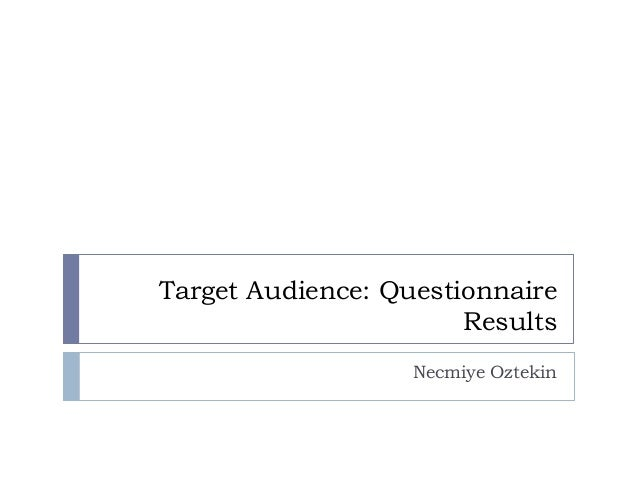 Target Audience: Questionnaire Results Necmiye Oztekin