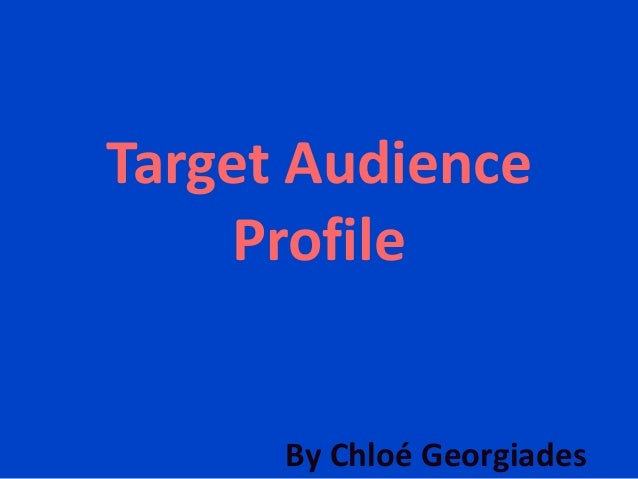 Target Audience Profile By Chloé Georgiades