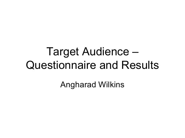 Target Audience –Questionnaire and Results      Angharad Wilkins