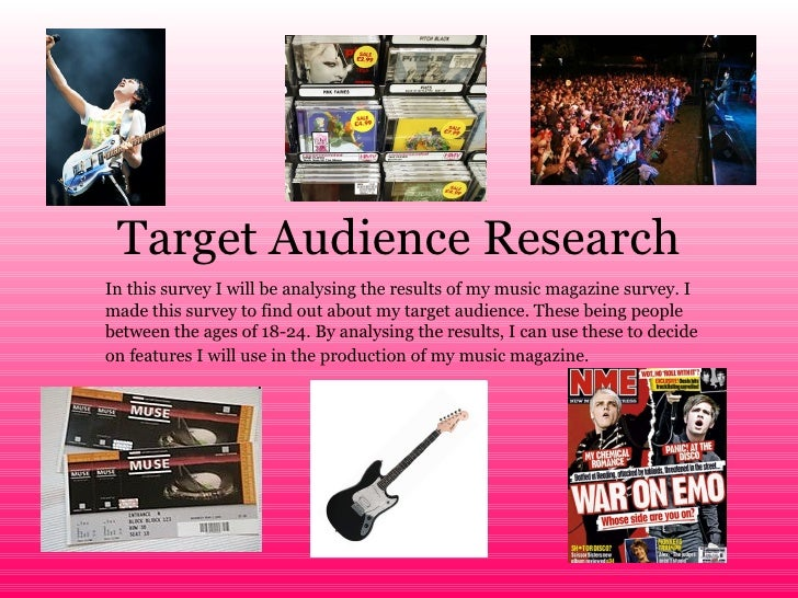 Target Audience Research In this survey I will be analysing the results of my music magazine survey. I made this survey to...