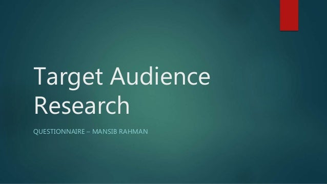 Target Audience Research QUESTIONNAIRE – MANSIB RAHMAN