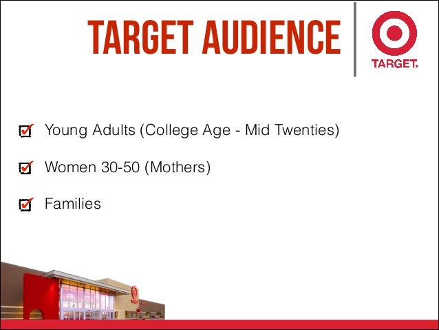 Target Audience Young Adults (College Age - Mid Twenties) Women 30-50 (Mothers) Families