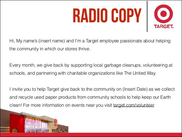 Radio Copy Hi, My name's (insert name) and I'm a Target employee passionate about helping the community in which our store...
