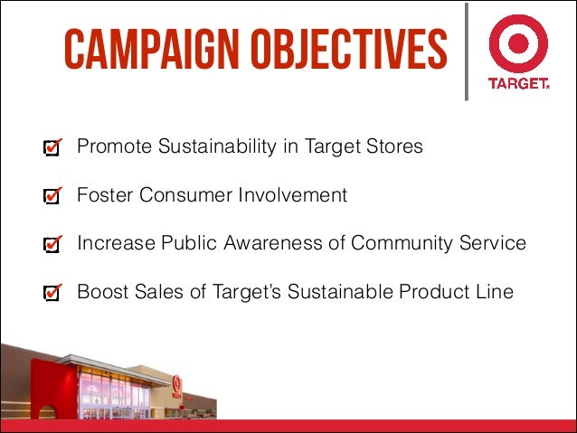 campaign objectives Promote Sustainability in Target Stores Foster Consumer Involvement Increase Public Awareness of Commu...