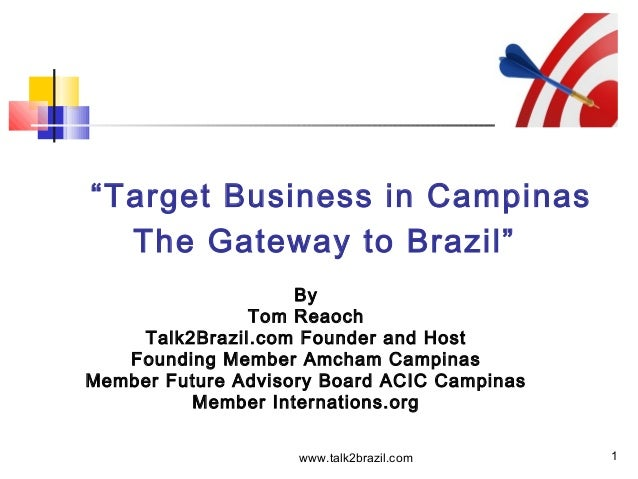 "1 ""Target Business in Campinas The Gateway to Brazil"" By Tom Reaoch Talk2Brazil.com Founder and Host Founding Member Amcha..."