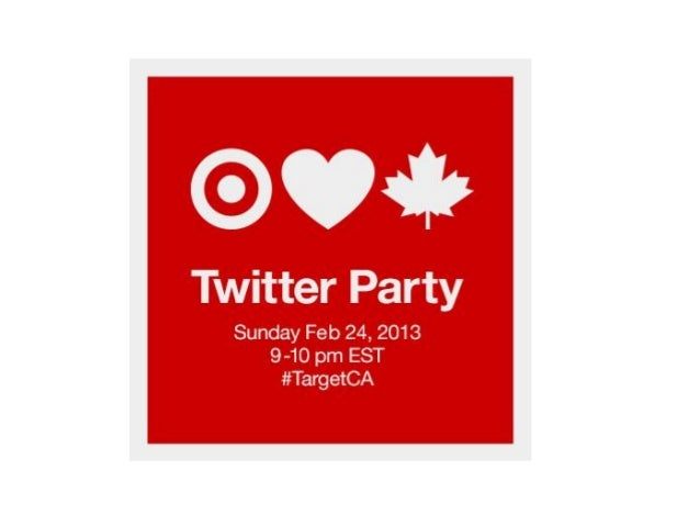 Why participate in the Target Canada    Twitter Party?•   Twitter Parties are just so much fun – really (we promise)•   A ...