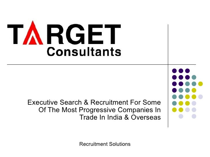 Executive Search & Recruitment For Some Of The Most Progressive Companies In Trade In India & Overseas Recruitment Solutions