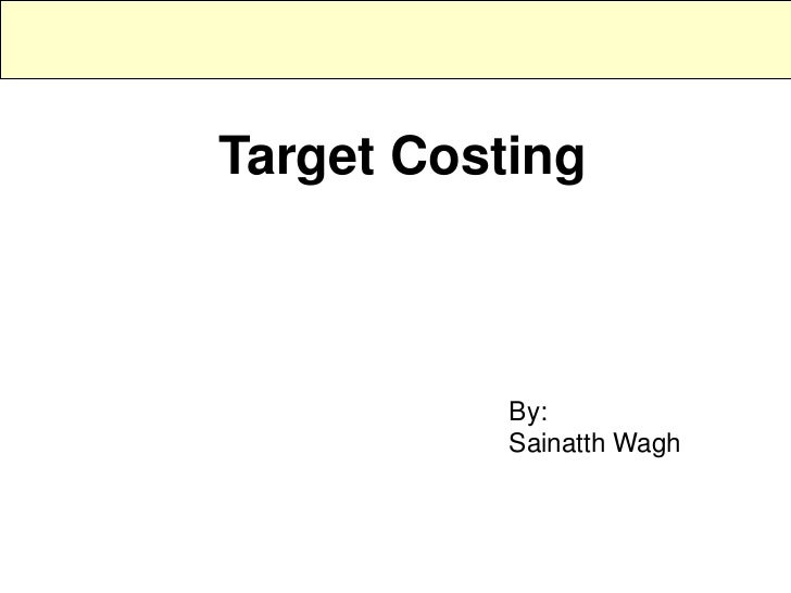 Target Costing           By:           Sainatth Wagh