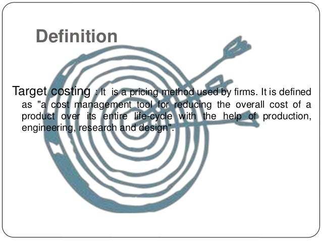 targeting target costing Keeping supplier participation in target costing on track, working with suppliers to  estimate costs, and identify options for reducing costs in order to meet targets.