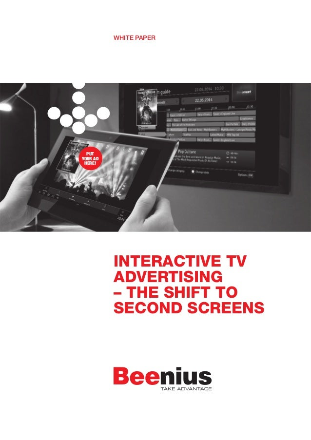 INTERACTIVE TV ADVERTISING – THE SHIFT TO SECOND SCREENS WHITE PAPER PUT YOUR AD HERE!