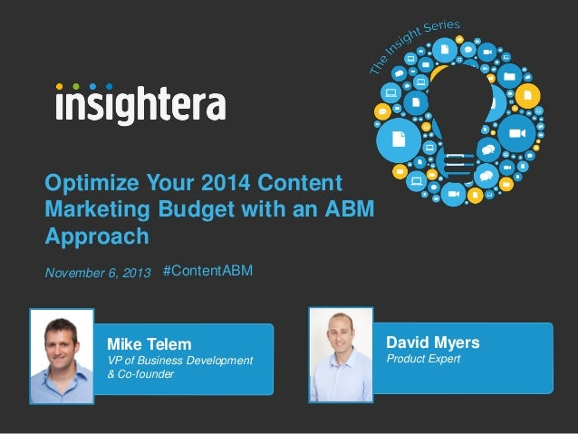 Optimize Your 2014 Content Marketing Budget with an ABM Approach November 6, 2013  #ContentABM  Mike Telem  David Myers  V...