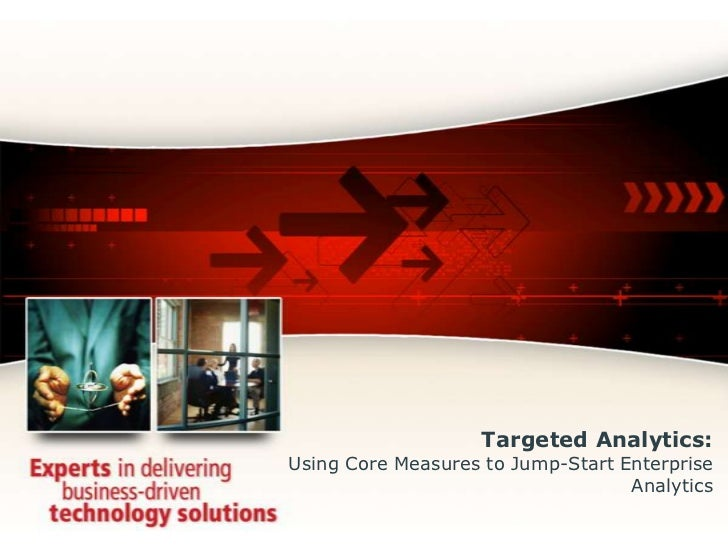 Targeted Analytics:Using Core Measures to Jump-Start Enterprise Analytics<br />