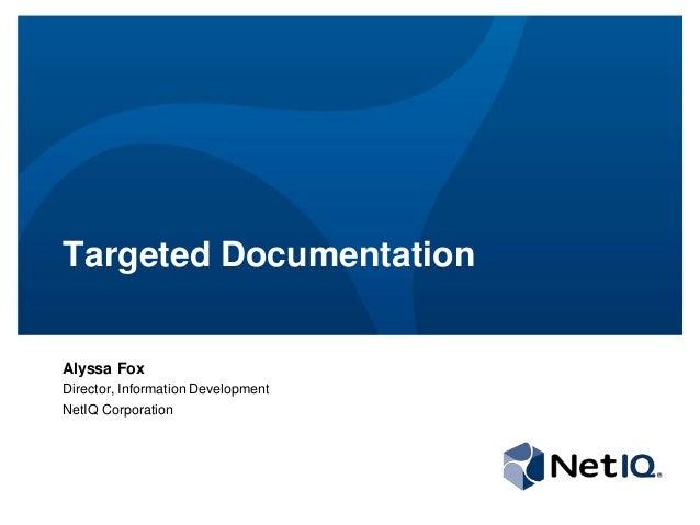 Targeted DocumentationAlyssa FoxDirector, Information DevelopmentNetIQ Corporation