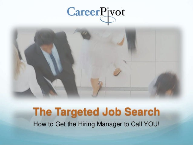 The Targeted Job Search How to Get the Hiring Manager to Call YOU!