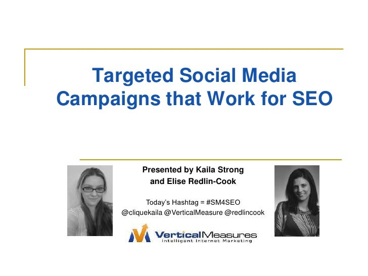 Targeted Social Media Campaigns that Work for SEO              Presented by Kaila Strong              and Elise Redlin-Coo...
