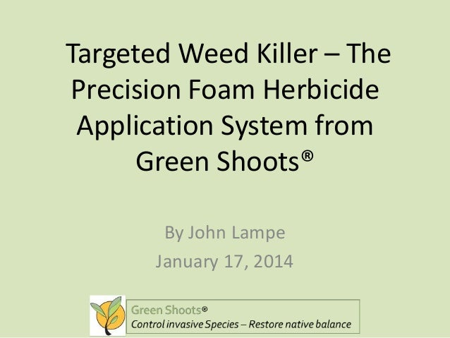 Targeted Weed Killer – The Precision Foam Herbicide Application System from Green Shoots® By John Lampe January 17, 2014