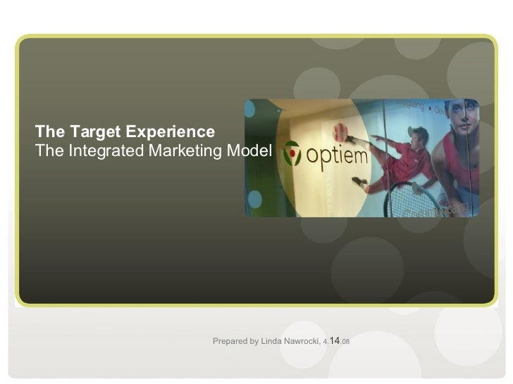 The Target Experience The Integrated Marketing Model Prepared by Linda Nawrocki,   4. 14 .08