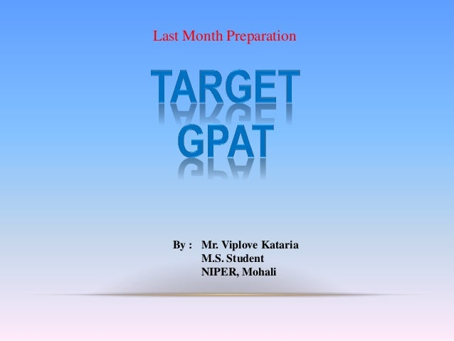 By : Mr. Viplove Kataria M.S. Student NIPER, Mohali Last Month Preparation