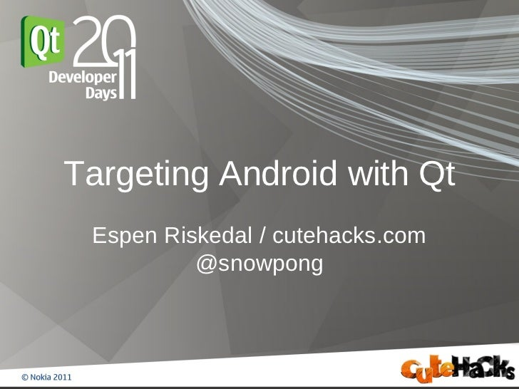 Targeting Android with Qt Espen Riskedal / cutehacks.com          @snowpong