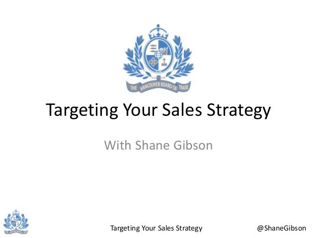 Targeting Your Sales Strategy @ShaneGibson Targeting Your Sales Strategy With Shane Gibson