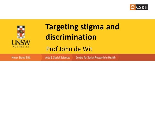 Targeting stigma and discrimination Prof John de Wit