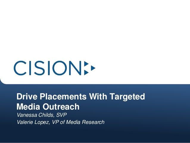 Drive Placements With Targeted Media Outreach Vanessa Childs, SVP Valerie Lopez, VP of Media Research