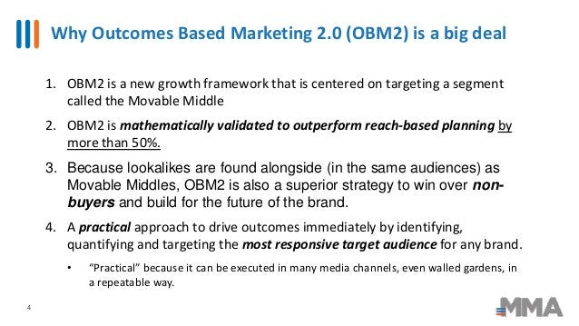 Why Outcomes Based Marketing 2.0 (OBM2) is a big deal 4 1. OBM2 is a new growth framework that is centered on targeting a ...