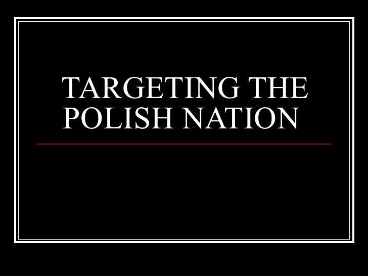 TARGETING THE POLISH NATION