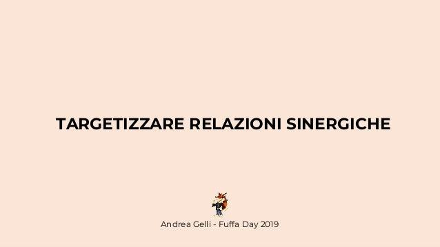 TARGETIZZARE RELAZIONI SINERGICHE Andrea Gelli - Fuffa Day 2019
