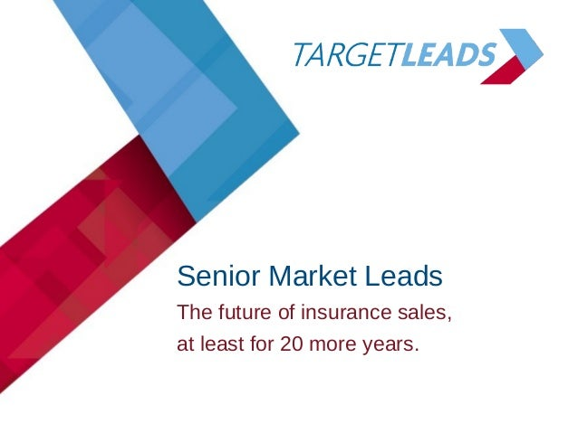Senior Market Leads The future of insurance sales, at least for 20 more years.