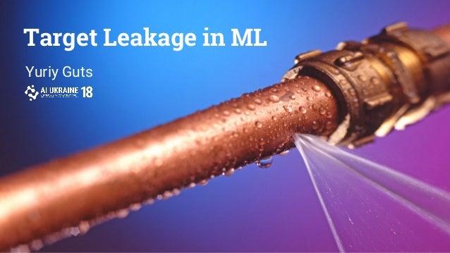 Target Leakage in ML Yuriy Guts