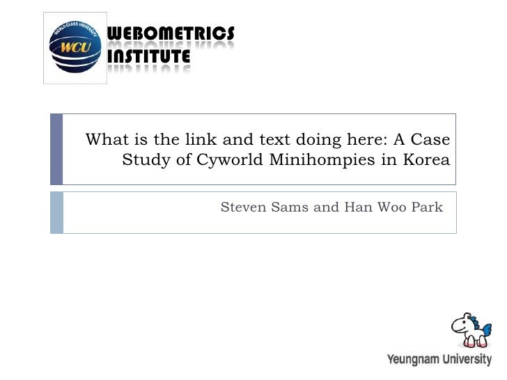 What is the link and text doing here: A Case Study of Cyworld Minihompies in Korea<br />Steven Sams and Han Woo Park<br />