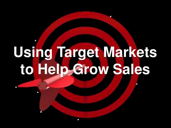 Using Target Markets to Help Grow Sales<br />