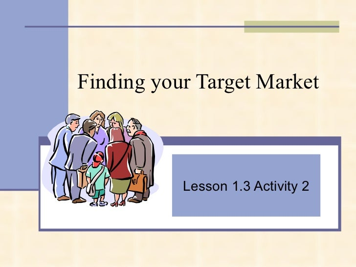 Finding your Target Market Lesson 1.3 Activity 2