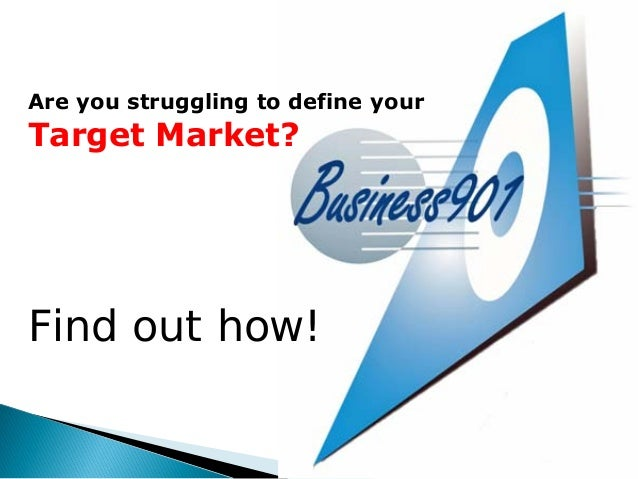 Are you struggling to define your Target Market? Find out how!