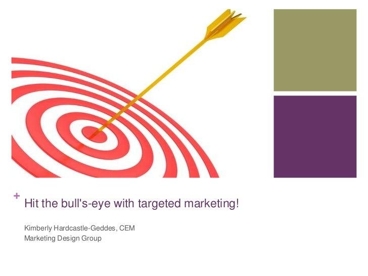 +    Hit the bulls-eye with targeted marketing!    Kimberly Hardcastle-Geddes, CEM    Marketing Design Group
