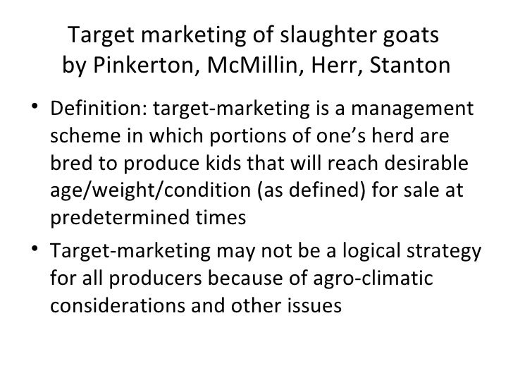 Target marketing of slaughter goats   by Pinkerton, McMillin, Herr, Stanton• Definition: target-marketing is a management ...