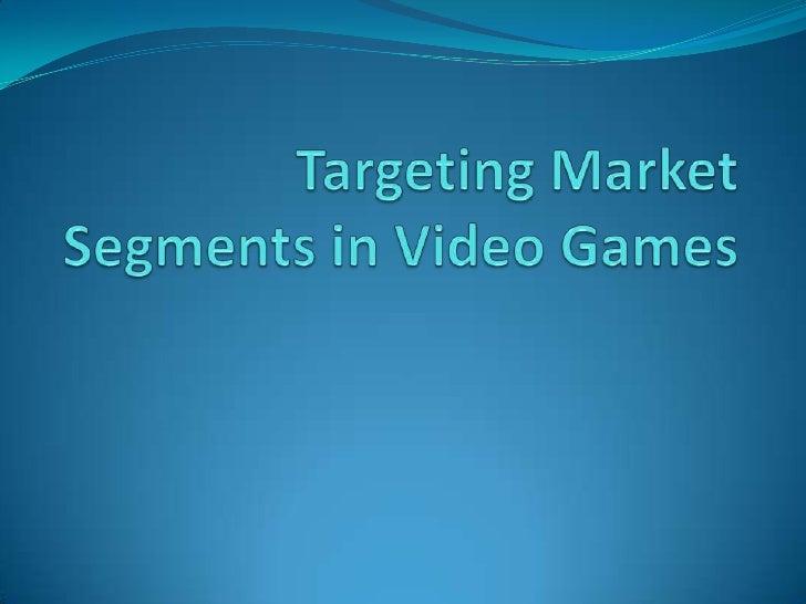 Targeting Market Segments in Video Games<br />